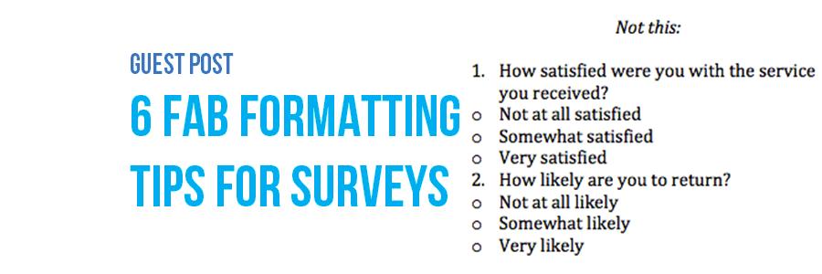 Guest Post: 6 Fab Formatting Tips for Surveys