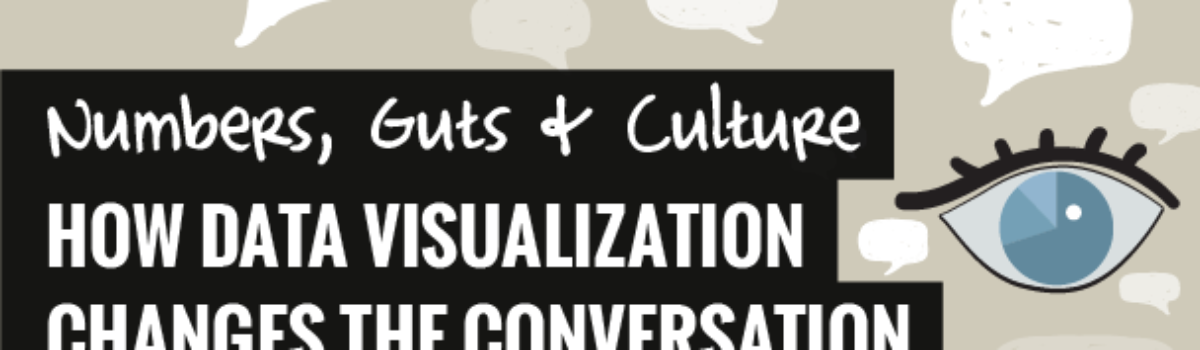 Numbers, Guts, & Culture: How Data Visualization Changes the Conversation