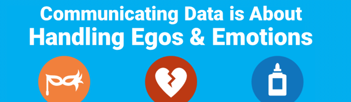 Communicating Data is About Handling Egos and Emotions