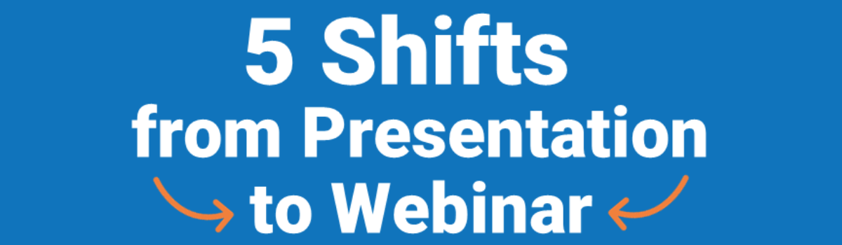 5 Shifts from Presentation to Webinar