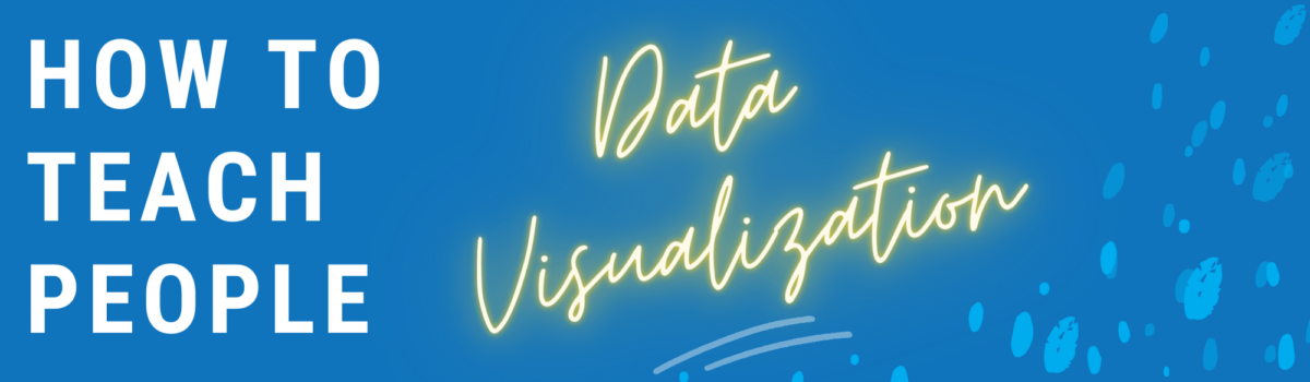 How To Teach People Data Visualization